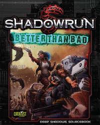 Shadowrun RPG: Better Than Bad - Deep Shadows Sourcebook