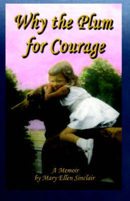 Why the Plum for Courage by Mary, Ellen Sinclair