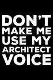 Don't Make Me Use My Architect Voice by Creative Juices Publishing