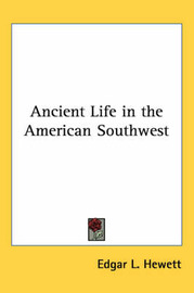 Ancient Life in the American Southwest by Edgar L. Hewett image