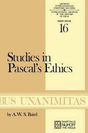 Studies in Pascal's Ethics by A W Baird