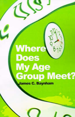 Where Does My Age Group Meet? by James C. Baynham
