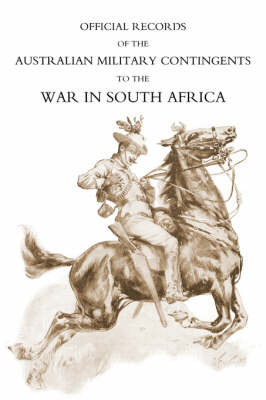 Official Records of the Australian Military Contingents to the War in South Africa by Lt-Col P. L. Murray