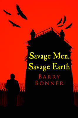 Savage Men, Savage Earth by Barry Bonner