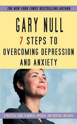 7 Steps Overcoming Anxiety& De by Gary Null