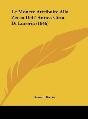 Le Monete Attribuite Alla Zecca Dell' Antica Citta Di Luceria (1846) by Gennaro Riccio