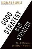Good Strategy/Bad Strategy: The Difference and Why It Matters by Richard P. Rumelt