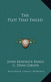 The Plot That Failed by John Kendrick Bangs