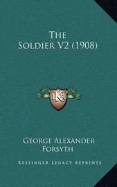 The Soldier V2 (1908) by George Alexander Forsyth