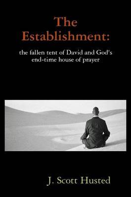 The Establishment: the Fallen Tent of David and God's End-time House of Prayer by Ba Ma J Scott Husted Bs image