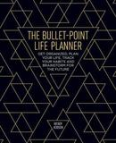 The Bullet-Point Life Planner by Wendy Hobson