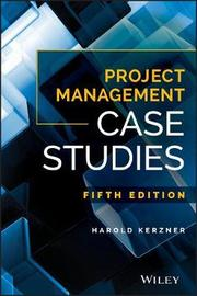 Project Management Case Studies by Harold R. Kerzner