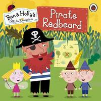 Ben and Holly's Little Kingdom: Pirate Redbeard by Ladybird