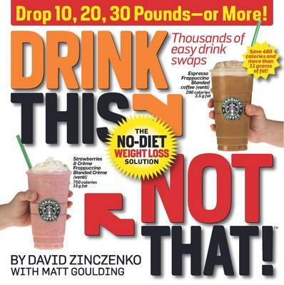 Drink This, Not That! by David Zinczenko