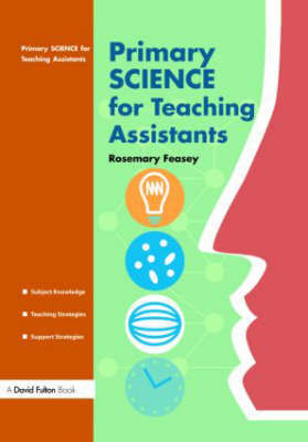 Primary Science for Teaching Assistants by Rosemary Feasey