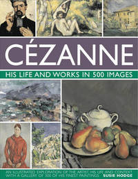 Cezanne: His Life and Works in 500 Images by Susie Hodge
