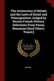 The Aristocracy of Britain and the Laws of Entail and Primogeniture Judged by Recent French Writers, Selections from Passy, Beaumont [And Others. Transl.] by Britain image