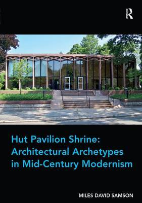 Hut Pavilion Shrine: Architectural Archetypes in Mid-Century Modernism by Miles David Samson image