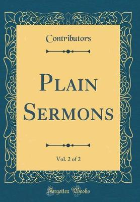 Plain Sermons, Vol. 2 of 2 (Classic Reprint) by Contributors Contributors