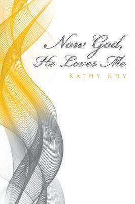 Now God, He Loves Me by Kathy Khy