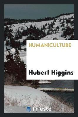 Humaniculture by Hubert Higgins