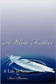 A White Feather: A Life in Verse by Iain Baines
