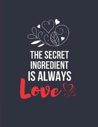 The Secret Ingredient Is Always Love by Blank Publishers