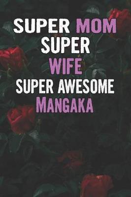 Super Mom Super Wife Super Awesome Mangaka by Unikomom Publishing