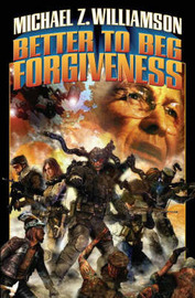 Better to Beg Forgiveness by Michael Z Williamson image