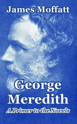 George Meredith: A Primer to the Novels by James Moffatt image