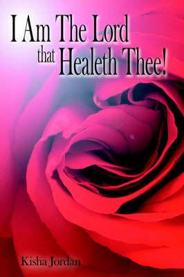 I Am The Lord That Healeth Thee! by Kisha Jordan