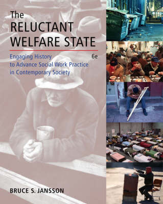 The Reluctant Welfare State: Engaging History to Advance Social Work Practice in Contemporary Society by Dr Bruce S Jansson (University of Southern California)