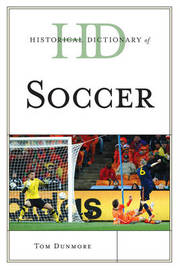 Historical Dictionary of Soccer by Tom Dunmore