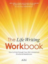 The Life Writing Workbook by Aihi