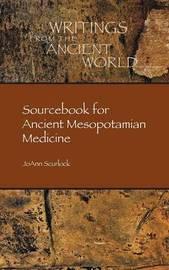 Sourcebook for Ancient Mesopotamian Medicine by Joann Scurlock