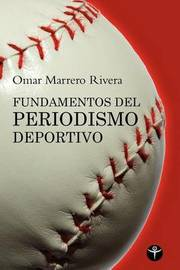 Fundamentos del Periodismo Deportivo by Omar Marrero-Rivera