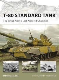 T-80 Standard Tank: The Soviet Army's Last Armored Champion by Steven Zaloga