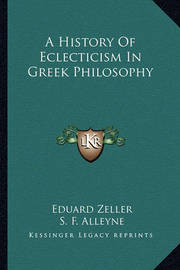 A History of Eclecticism in Greek Philosophy by Eduard Zeller