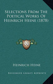 Selections from the Poetical Works of Heinrich Heine (1878) by Heinrich Heine