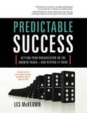 Predictable Success: Getting Your Organization on the Growth Track-And Keeping It There by Les McKeown
