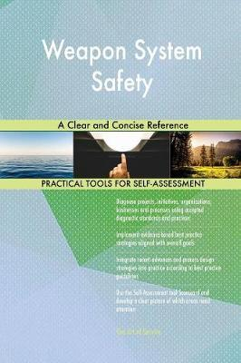 Weapon System Safety a Clear and Concise Reference by Gerardus Blokdyk