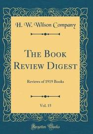 The Book Review Digest, Vol. 15 by H.W. Wilson Company image