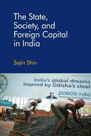 The State, Society, and Foreign Capital in India by Sojin Shin