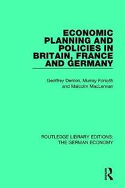 Economic Planning and Policies in Britain, France and Germany by Geoffrey Denton