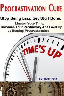 Procrastination Cure by Kennedy Felix
