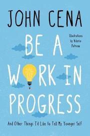 Be a Work in Progress by John Cena