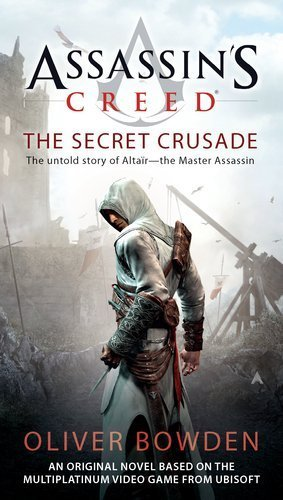 Assassin's Creed: The Secret Crusade (Assassin's Creed #3) (US Ed.) by Oliver Bowden