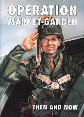 Operation Market-garden Then and Now: v. 1