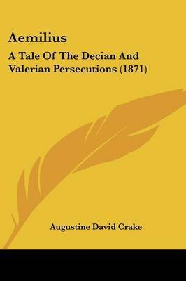 Aemilius: A Tale of the Decian and Valerian Persecutions (1871) by Augustine David Crake