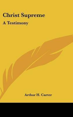 Christ Supreme: A Testimony by Arthur H. Carter
